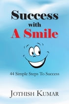 Success with a Smile:  44 simple steps to success by Jothish Kumar