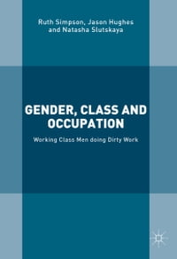 Gender, Class and Occupation: Working Class Men doing Dirty Work