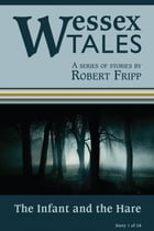 """Wessex Tales: """"The Infant and the Hare"""" (Story 1) by Robert Fripp"""