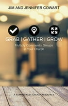 Grab, Gather, Grow: Multiply Community Groups in Your Church by Jennifer Cowart