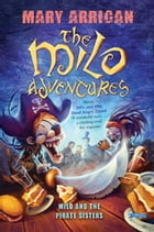 Milo and the Pirate Sisters: The Milo Adventures: Book 3 by Mary Arrigan