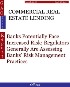 COMMERCIAL REAL ESTATE LENDING: Banks Potentially Face Increased Risk; Regulators Generally Are…