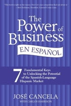 The Power of Business en Espanol, The: 7 Fundamental Keys to Unlocking the Potential of the Spanish…