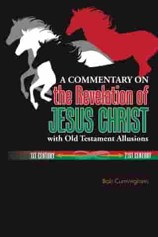 A Commentary on the Revelation of Jesus Christ with Old Testament Allusions by Bob Cunningham