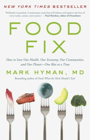 Food Fix: How to Save Our Health, Our Economy, Our Communities, and Our Planet--One Bite at a Time by Dr. Mark Hyman, MD