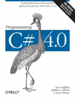 Programming C# 4.0: Building Windows, Web, and RIA Applications for the .NET 4.0 Framework
