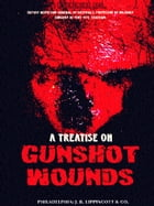 A Treatise on Gunshot Wounds by Thomas Longmore