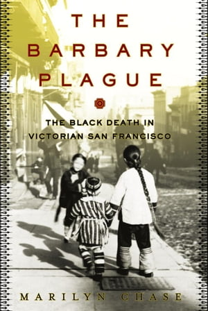 The Barbary Plague The Black Death in Victorian San Francisco