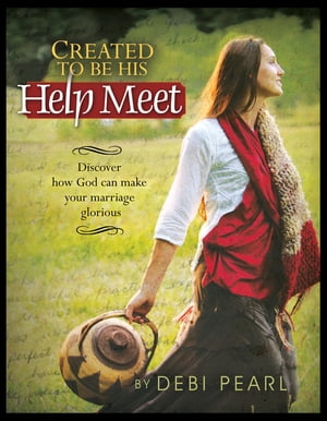 Created To Be His Help Meet: Discover how God can make your marriage glorious: Discover how God can make your marriage glorious