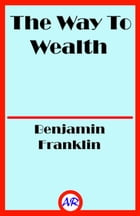The Way To Wealth (Illustrated) by Benjamin Franklin