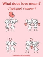 C'est quoi, l'amour? - What Does Love Mean? by Freekidstories Publishing