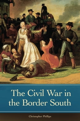 Book The Civil War in the Border South by Christopher Phillips