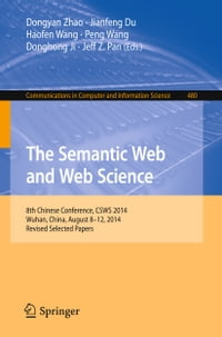 The Semantic Web and Web Science: 8th Chinese Conference, CSWS 2014, Wuhan, China, August 8-12…