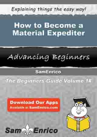 How to Become a Material Expediter: How to Become a Material Expediter by Jazmine Linares