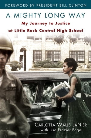 A Mighty Long Way My Journey to Justice at Little Rock Central High School