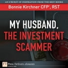My Husband, the Investment Scammer by Bonnie Kirchner
