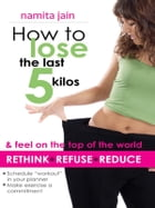 How to Lose the Last 5 Kilos by Namita Jain