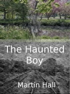The Haunted Boy by Martin Hall
