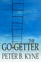 The Go-Getter: A Story That Tells You How to be One by Peter B. Kyne