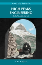 High Peaks Engineering: Rocky Mountain Marvels by L.D. Cross