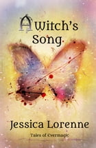 A Witch's Song: Tales of Evermagic, Book 3 by Jessica Lorenne