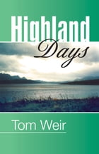 Highland Days: Early Camps and Climbs in Scotland by Tom Weir