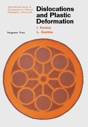 Dislocations and Plastic Deformation: International Series of Monographs in Natural Philosophy