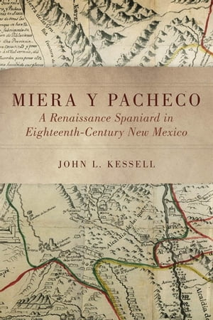 Miera y Pacheco A Renaissance Spaniard in Eighteenth-Century New Mexico