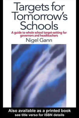 Book Targets for Tomorrow's Schools: A Guide to Whole School Target-setting for Governors and… by Gann, Mr Nigel