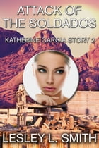 Attack of the Soldados by Lesley L. Smith