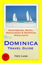 Dominica, Caribbean Travel Guide: Sightseeing, Hotel, Restaurant & Shopping Highlights by Harry Lucas