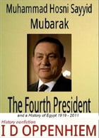 Mubarak-The Fourth President and a History of Egypt 1919-2011 by I D Oppenhiem