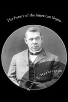 The Future of the American Negro by Booker T. Washington