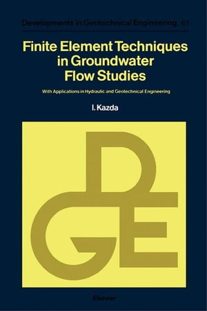 Finite Element Techniques in Groundwater Flow Studies: With Applications in Hydraulic and Geotechnical Engineering