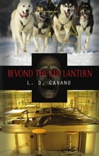 Beyond The Red Lantern by L. D. Carano