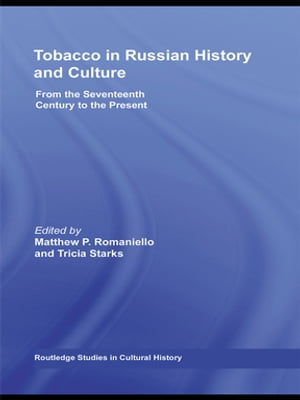 Tobacco in Russian History and Culture The Seventeenth Century to the Present