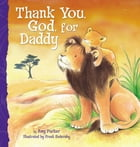 Thank You, God, For Daddy by Amy Parker