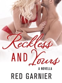 Reckless and Yours: A Novella