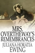 Mrs. Overtheway's Remembrances 445ec31d-e2bb-439b-bca3-b7caf73787eb