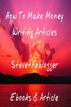 How To Make Money Writing Articles by Stevetheblogger