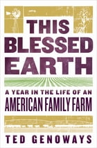 This Blessed Earth: A Year in the Life of an American Family Farm Cover Image