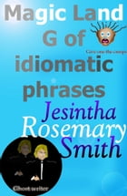 Magic Land G of idiomatic phrases by Jesintha Rosemary Smith