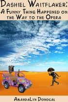 Dashiel Waitflaker: A Funny Thing Happened On The Way To The Opera by AmandaLyn Donogal