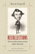Recollections: The French Revolution of 1848 and Its Aftermath by Alexis de Tocqueville