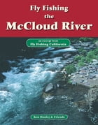 Fly Fishing the McCloud River: An excerpt from Fly Fishing California by Ken Hanley