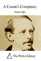 A Cousin's Conspiracy by Horatio Alger Jr.