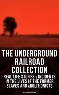 9788027225521 - Laura S. Haviland, Sarah Bradford, William Still: THE UNDERGROUND RAILROAD COLLECTION: Real Life Stories & Incidents in the Lives of the Former Slaves and Abolitionists (Illustrated Edition) - Kniha