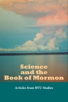 Science and the Book of Mormon: Articles from BYU Studies by BYU Studies
