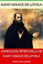 Exercices spirituels de Saint Ignace de Loyola by Saint Ignace De Loyola