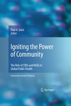 Igniting the Power of Community: The Role of CBOs and NGOs in Global Public Health by Paul A. Gaist